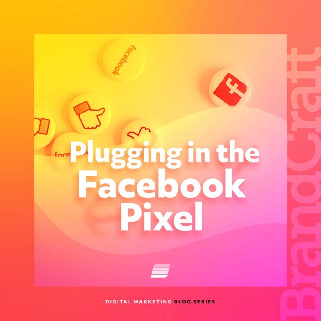 Pluggin in the Facebook Pixel